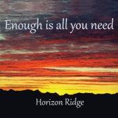 Enough Is All You Need de Horizon Ridge
