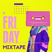 Friday Mixtape by Various Artists
