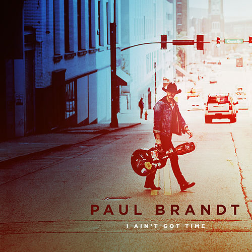 I Ain't Got Time by Paul Brandt