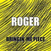 Bringin' Me Piece de Roger