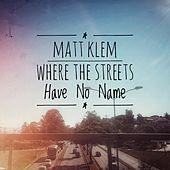 Where the Streets Have No Name by Matt Klem