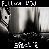 Follow You by Spectre