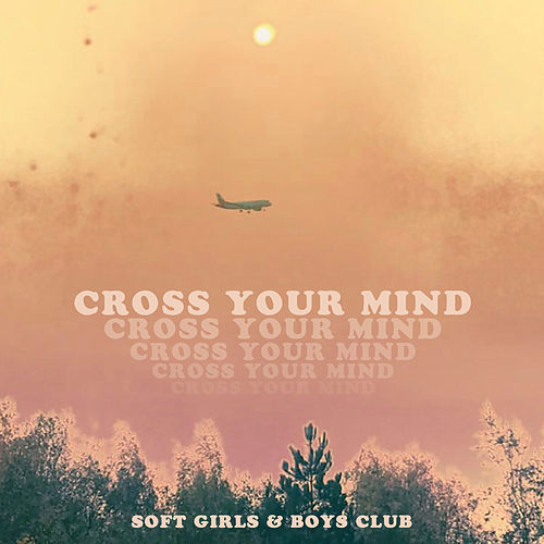 Cross Your Mind by Soft Girls
