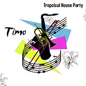 Tropical House Party de Timo
