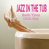 Jazz In The Tub! Bath Time Chill Out de Various Artists