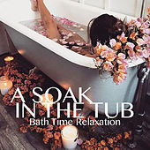 A Soak In The Tub: Bath Time Relaxation de Various Artists