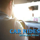 Car Rides With Jazz Music by Various Artists