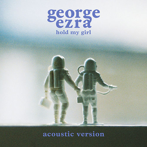 Hold My Girl (Acoustic Version) by George Ezra