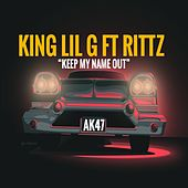 Keep My Name Out (feat. Rittz) de King Lil G