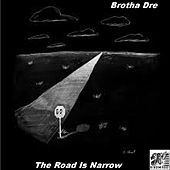 The Road Is Narrow by Brotha Dre