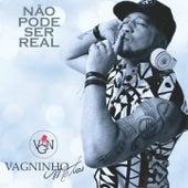 Não Pode Ser Real by Vagninho Matias