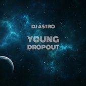 Young Dropout by DJ Astro