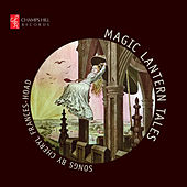 Magic Lantern Tales: Songs by Cheryl Frances-Hoad by Various Artists