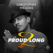 Proud 2 Long (Extended Mix) by Christopher Williams