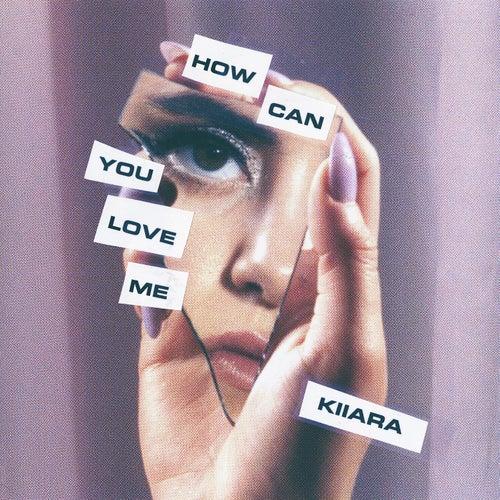 How Can You Love Me by Kiiara