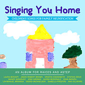Singing You Home - Children's Songs for Family Reunification von Various Artists