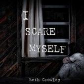 I Scare Myself von Beth Crowley