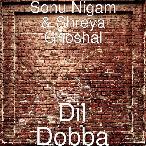 Dil Dobba by Sonu Nigam