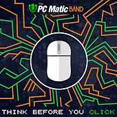 Think Before You Click by The PC Matic Band