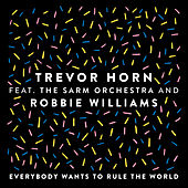 Everybody Wants to Rule the World (feat. The Sarm Orchestra and Robbie Williams) (Edit) by Trevor Horn