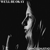 We'll Be Okay von Grace Gaustad