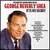 It Is No Secret : The Greatest Sacred Songs Of All by George Beverly Shea
