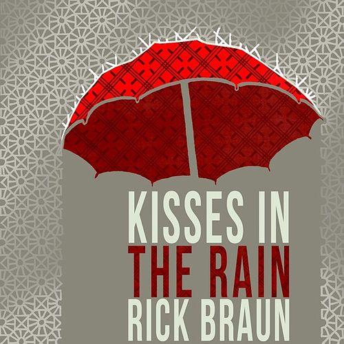 Kisses In the Rain by Rick Braun