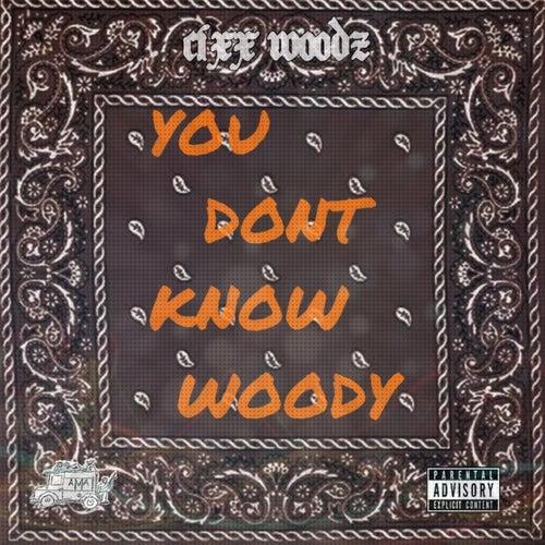 You Don't Know Woody de Cixx Woodz