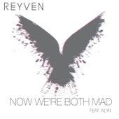 Now We're Both Mad von Reyven