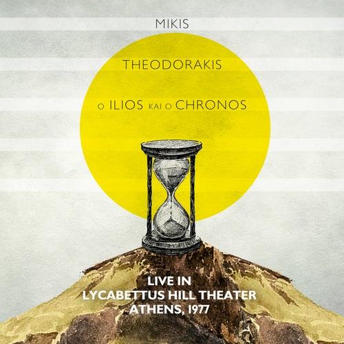 O Ilios Ke O Chronos: Live in Lycabettus Hill Theater, Athens 1977 (Rare Recording) by Mikis Theodorakis (Μίκης Θεοδωράκης)