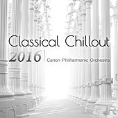 Classical Chillout 2016 - The Best Classical Music in the Universe to Calm Down & Relaxation by Canon Philharmonic Orchestra
