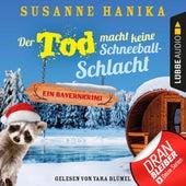 Der Tod macht keine Schneeballschlacht - Sofia und die Hirschgrund-Morde, Teil 4 - Bayernkrimi (Ungekürzt) von Susanne Hanika