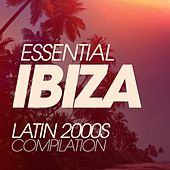 Essential Ibiza Latin 2000S Compilation by Various Artists