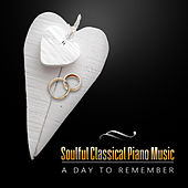 Soulful Classical Piano Music: A Day to Remember - Instrumental Wedding Music for Ceremony, Candle Dinner and Honeymoon, Lounge Chill by Heinrich Dawydow