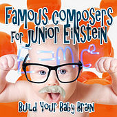 Famous Composers for Junior Einstein: Build Your Baby Brain, Relaxation Classical Instrumental Music for Kids & Children by Baby Sleep Lullaby Band