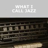 What I Call Jazz de Various Artists