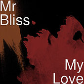 My Love by Mr Bliss