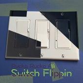 Switch Flippin by Rucka Rucka Ali