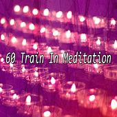 60 Train In Meditation von Lullabies for Deep Meditation