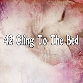 42 Cling To The Bed by Baby Sleep Sleep