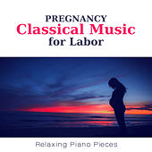 Pregnancy Classical Music for Labor - Relaxing Piano Pieces for Reduce Stress and Well Being by Giovanni Peltonen
