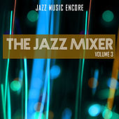 Jazz Music Encore: The Jazz Mixer, Vol. 3 by Various Artists
