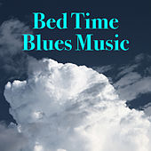 Bed Time Blues Music by Various Artists
