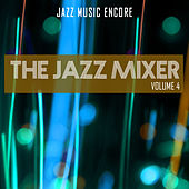 Jazz Music Encore: The Jazz Mixer, Vol. 4 by Various Artists