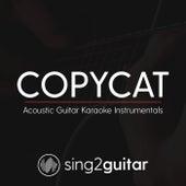 COPYCAT (Acoustic Guitar Karaoke Instrumentals) de Sing2Guitar