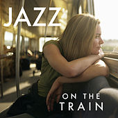 Jazz On The Train di Various Artists