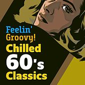 Feelin' Groovy! Chilled 60's Classics by Various Artists