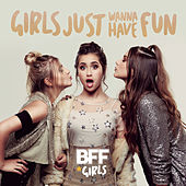 Girls Just Wanna Have Fun by BFF Girls