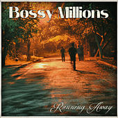 Running Away by Bossy Millions