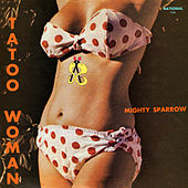 Tatoo Woman by The Mighty Sparrow
